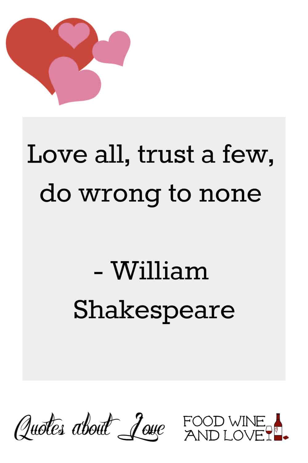 Love all, trust a few, do wrong to none  ― William Shakespeare